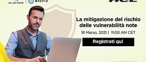 Webinar 18 Marzo 2021 ore 11:00 sulla mitigazione del rischio delle vulnerabilità note con BigFix