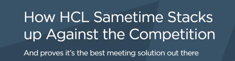 HCL Sametime Meeting si confronta con la concorrenza e dimostra di essere la soluzione migliore
